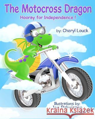 The Motocross Dragon: Hooray for Independence Cheryl Louck 9781480222472