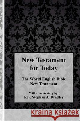 New Testament for Today: The World English Bible New Testament with Commentary Rev Stephan Bradley 9781480223806