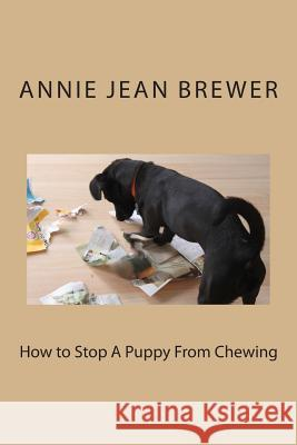 How to Stop a Puppy from Chewing Annie Jean Brewer 9781480252295