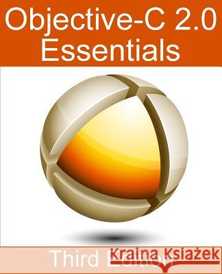 Objective-C 2.0 Essentials - Third Edition: A Guide to Modern Objective-C Development Neil Smyth 9781480262102