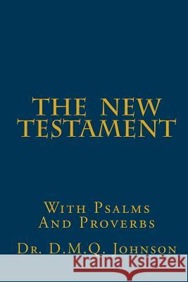 The New Testament with Psalms and Proverbs Dr D. M. Q. Johnson 9781480276758