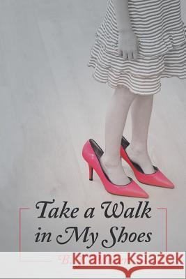 Take a Walk in My Shoes B. J. Parker 9781480804975
