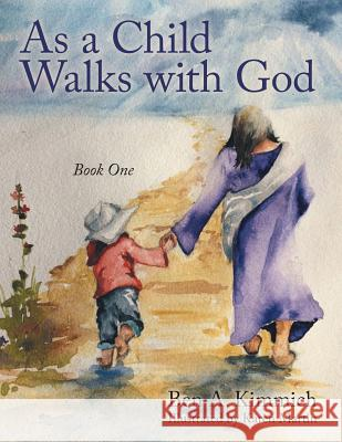 As a Child Walks with God: Book One Ben a Kimmich   9781480826601