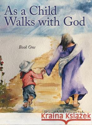 As a Child Walks with God: Book One Ben a Kimmich   9781480826625