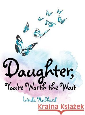 Daughter, You're Worth the Wait Linda Hubbard 9781480840836