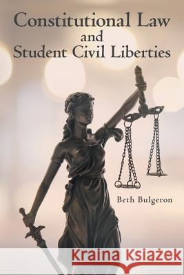 Constitutional Law and Student Civil Liberties Beth Bulgeron 9781480878327