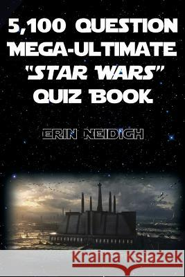 5,100-Question Mega-Ultimate Star Wars Quiz Book Erin Neidigh 9781480908949