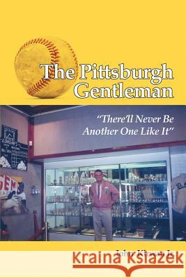 The Pittsburgh Gentleman There'll Never Be Another One Like It John Kirwa 9781480912199