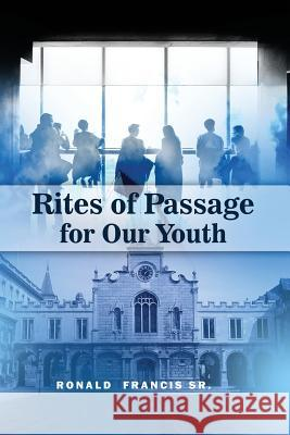 Rites of Passage for Our Youth Ronald Franci 9781480925090
