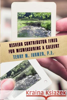 Beshear Contributor Fired for Mismeasuring a Culvert P. E. Terry M. Farmer 9781480927117