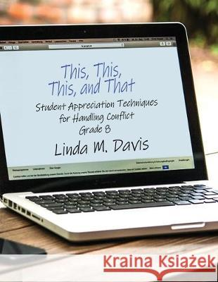 This, This, This, and That: Student Appreciation Techniques for Handling Conflict: Grade 8 Linda M. Davis 9781480958098