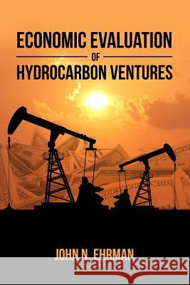 Economic Evaluation of Hydrocarbon Ventures John N. Ehrman 9781480983779