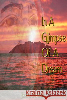In a Glimpse of a Dream Jesse Stokes 9781480999138