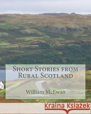 Short Stories from Rural Scotland William McEwan 9781481021951