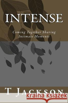 Intense: Coming Together Sharing Intimate Moments T. R. Jackson 9781481026277