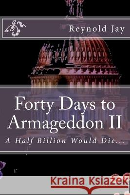 Forty Days to Armageddon II: Watchdogg & the Ghost Army Reynold Jay 9781481029759 Createspace