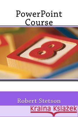 PowerPoint Course Robert Stetson 9781481037709