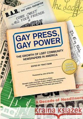 Gay Press, Gay Power: The Growth of Lgbt Community Newspapers in America (Color) Tracy Baim Chuck Colbert Yasmin Nair 9781481047210 Createspace