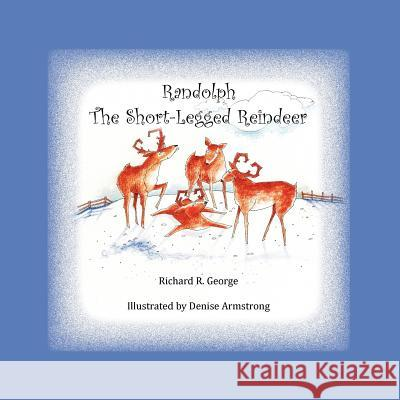 Randolph the Short-Legged Reindeer Richard R. George Denise Armstrong 9781481053617 Createspace