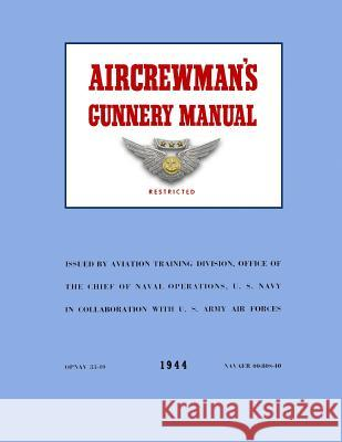 Aircrewman's Gunnery Manual 1944: Opnav 33-40 / Navaer 00 80s-40 Ray Merriam 9781481079594 Createspace