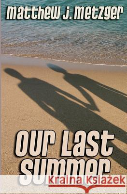 Our Last Summer Matthew J. Metzger 9781481120494