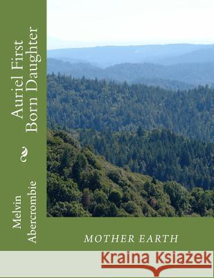 Auriel First Born Daughter Mother Earth: Sixth Book That Continues Where the Da Vinci Code Left Off. Melvin Abercrombie 9781481124188