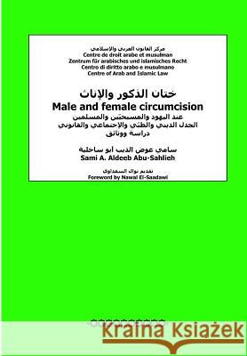 Male and Female Circumcision (Arabic): Among Jews, Christians and Muslims: Religious, Medical, Social and Legal Debate Sami a. Aldee Dr Nawal El-Saadawi 9781481128735