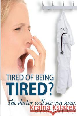 Tired of Being Tired? the Doctor Will See You Now James C. Garit Terri Breese 9781481144445