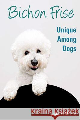 Bichon Frise: Unique Among Dogs John Williams 9781481164146