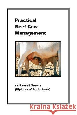Practical Beef Cow Management MR Russell J. Seears 9781481178372