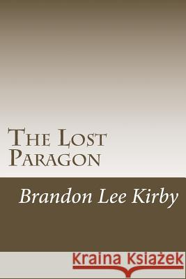 The Lost Paragon Brandon Lee Kirby 9781481186346