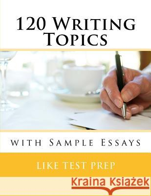 120 Writing Topics: With Sample Essays Like Test Prep 9781481188821