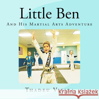 Little Ben: And His Martial Arts Adventure Thadeu Alves Vieira 9781481192255