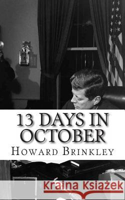 13 Days in October: A History of the Cuban Missile Crisis Patricia Selkirk Rod Seppelt David Selkirk 9781481203852