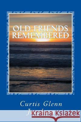 Old Friends Remembered Curtis Glenn Jacobson 9781481236188