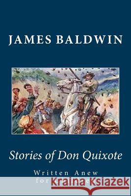 Stories of Don Quixote Written Anew for Children James Baldwin Barbara DeWolfe Bernard Bailyn 9781481275101