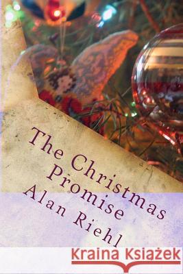 The Christmas Promise Alan Riehl 9781481284554