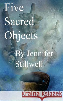 The Five Sacred Objects Jennifer Stillwell 9781481290029