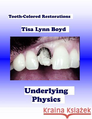 Tooth-Colored Restorations: Underlying Physics Tisa Lynn Boyd Tunde Olorunfemi 9781481293624