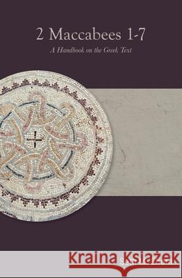 2 Maccabees 1-7: A Handbook on the Greek Text Seth M. Ehorn 9781481313827