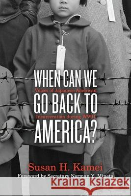 When Can We Go Back to America?: Voices of Japanese American Incarceration During World War II Barry Denenberg 9781481401449