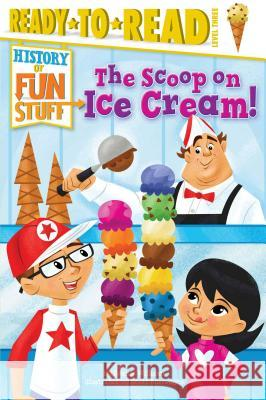 The Scoop on Ice Cream! Bonnie Williams Scott Burroughs 9781481409810