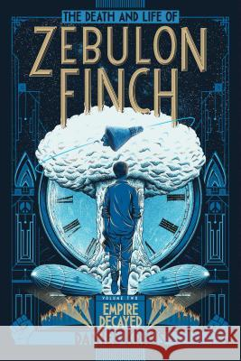 The Death and Life of Zebulon Finch, Volume Two: Empire Decayed Daniel Kraus 9781481411431