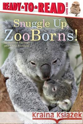 Snuggle Up, Zooborns! Andrew Bleiman Chris Eastland 9781481431002
