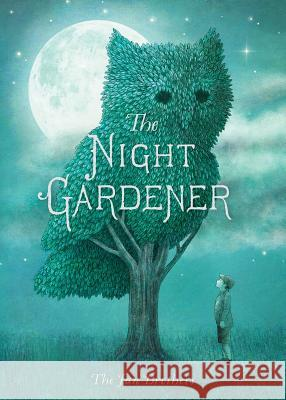 The Night Gardener Terry Fan Eric Fan Terry Fan 9781481439787