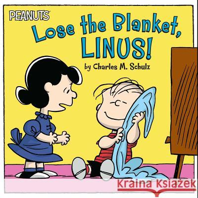 Lose the Blanket, Linus! Charles M. Schulz Robert Pope 9781481441292