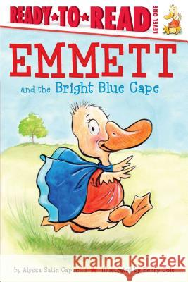 Emmett and the Bright Blue Cape Alyssa Satin Capucilli Henry Cole 9781481458696