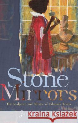 Stone Mirrors: The Sculpture and Silence of Edmonia Lewis Jeannine Atkins 9781481459068