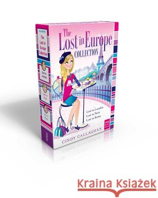 The Lost in Europe Collection: Lost in London; Lost in Paris; Lost in Rome Cindy Callaghan Annabelle Metayer 9781481461436