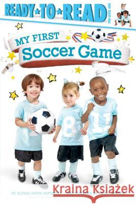 My First Soccer Game Alyssa Satin Capucilli Leyah Jensen 9781481461856